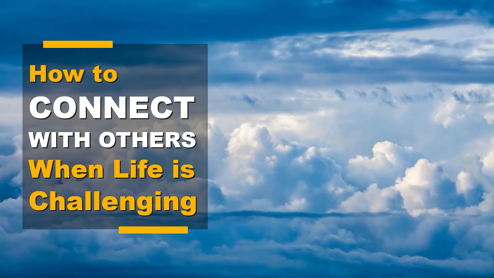 How to Connect With Others When Life is Challenging