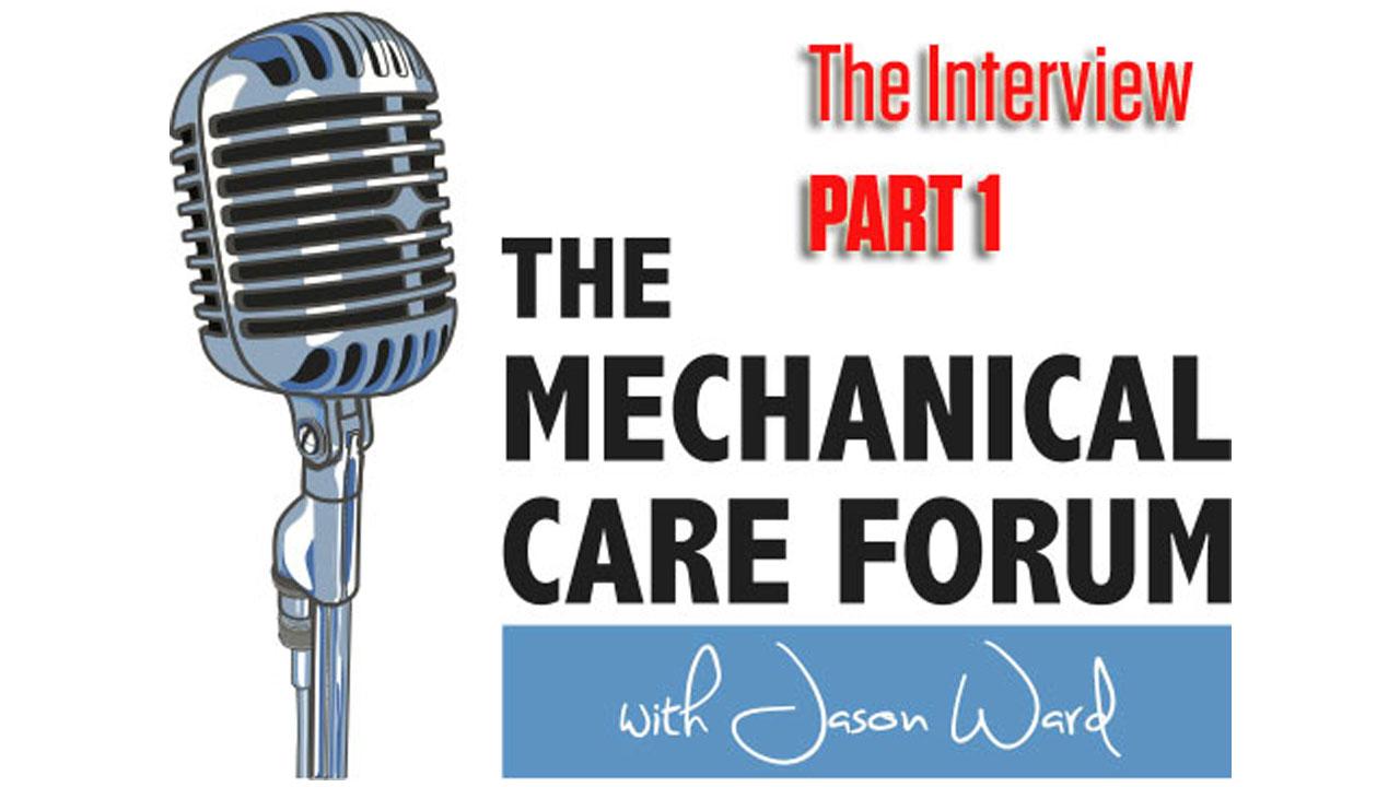 Mechanical Care Forum Podcast - PART 1