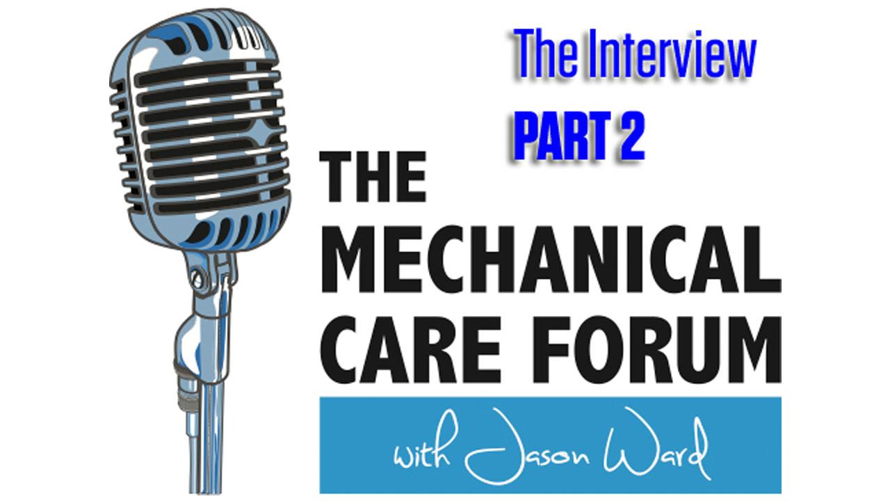 Mechanical Care Forum Podcast - PART 2
