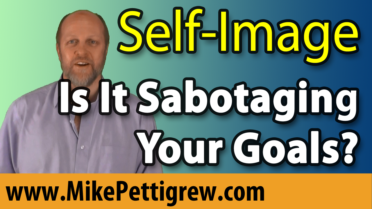 Self-Image - Is it Sabotaging Your Goals?