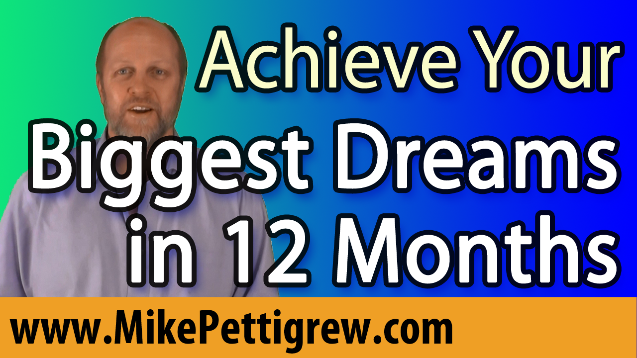 Achieve Your Biggest Dreams in the Next 12 Months