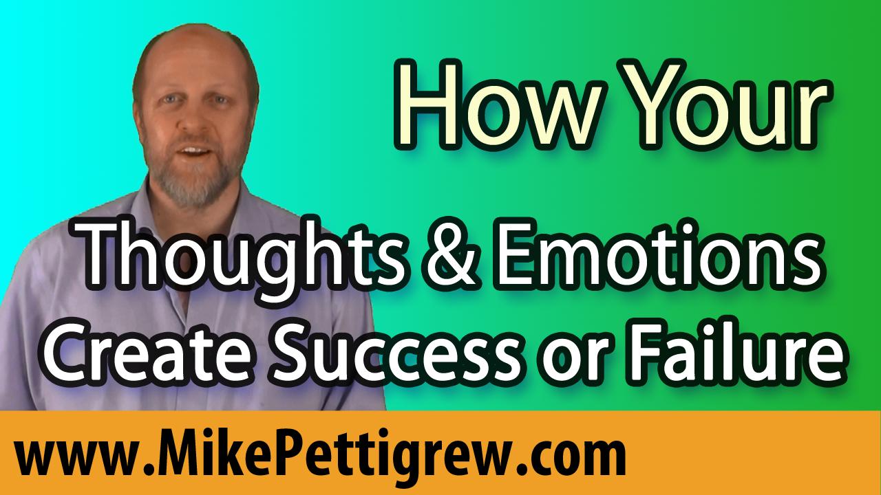 How Your Dominant Thoughts & Emotions Create Success or Failure