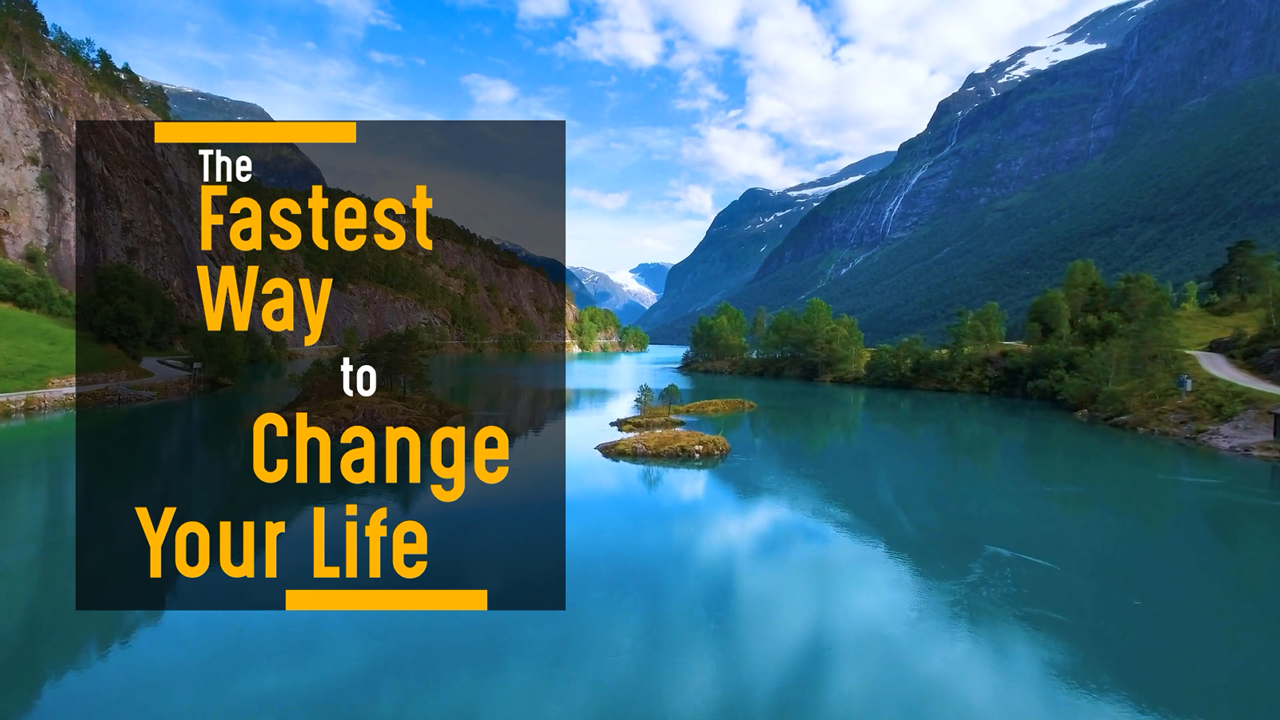 The Fastest Way to Change Your Life