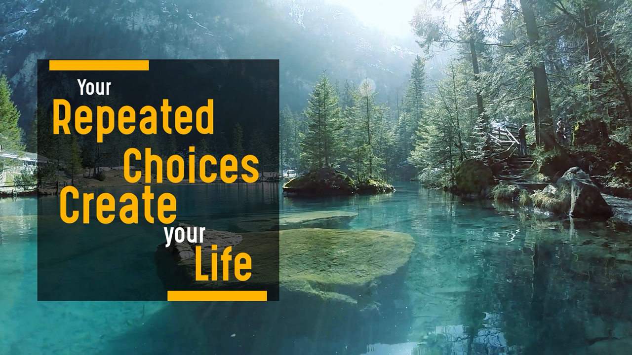 Your Repeated Choices Create Your Life