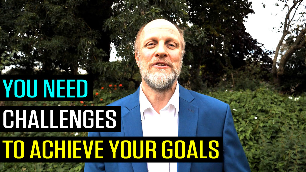 You NEED Challenges to Achieve Your Goals