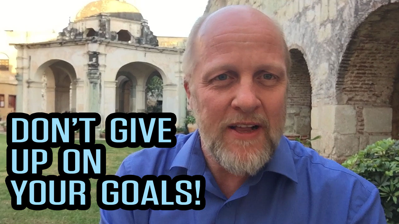 Don't Give Up On Your Goals!