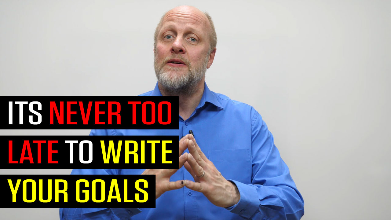 Its Never Too Late to Write Your Goals