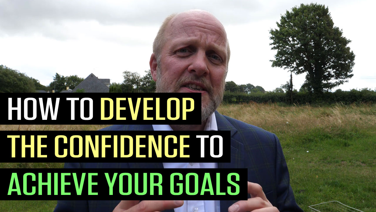 How to Develop the Confidence to Achieve Your Goals