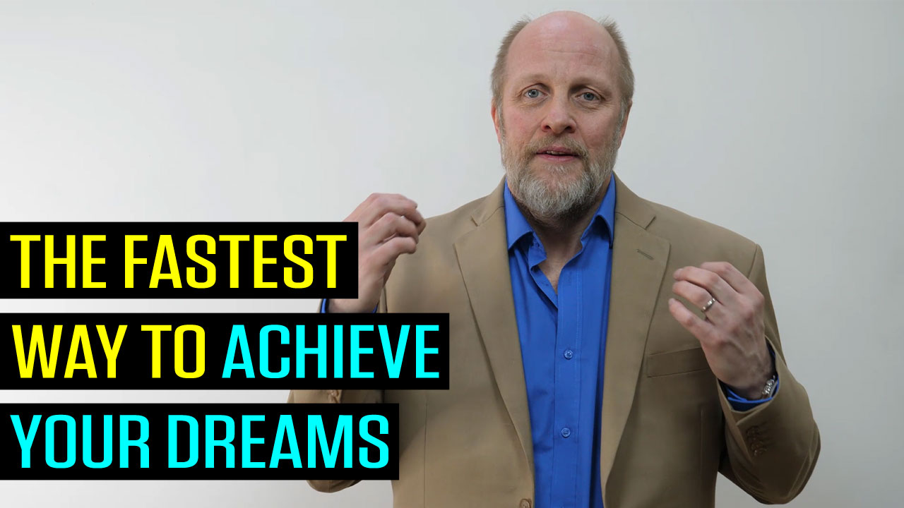 The Fastest Way to Achieve Your Dreams