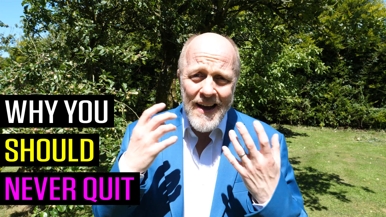 Why You Should Never Quit