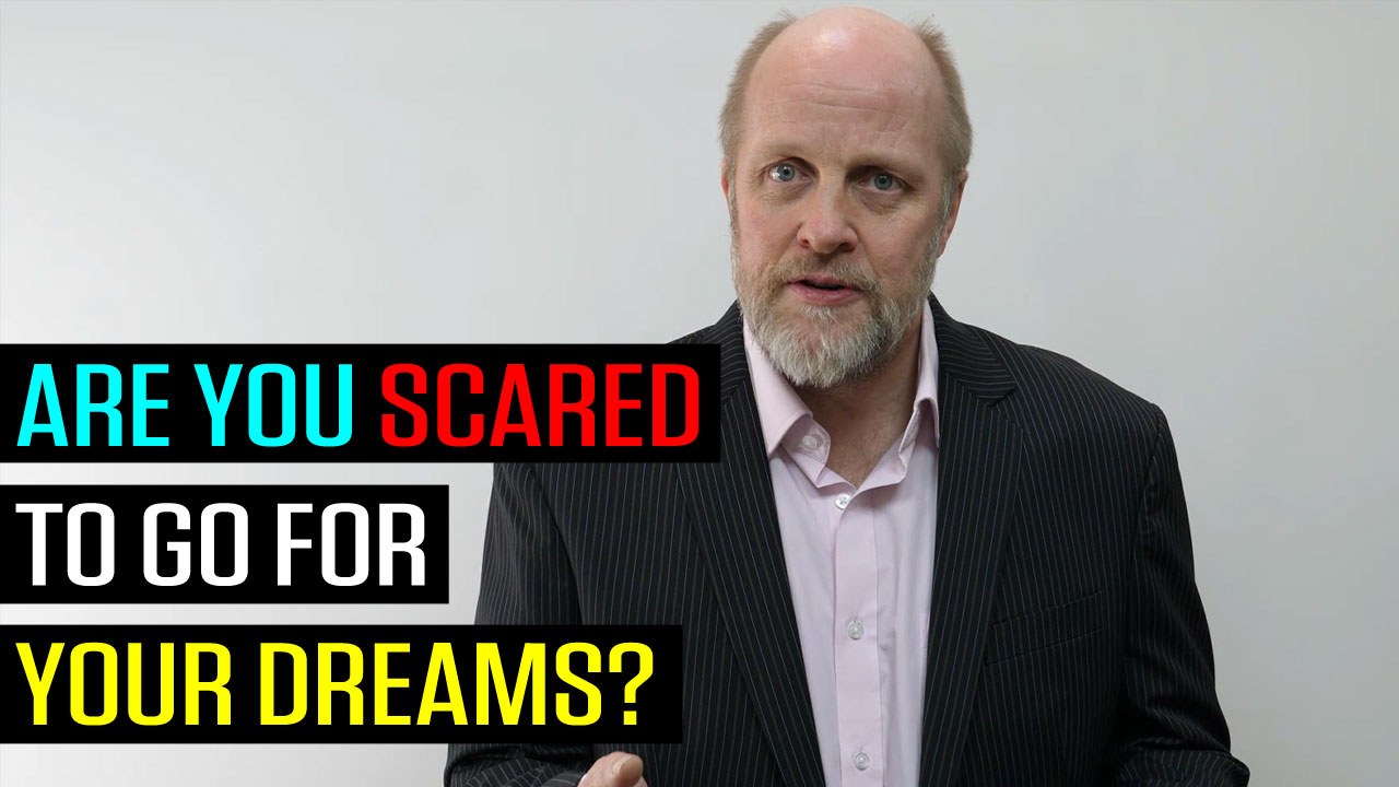 Are You Scared To Go For Your Dreams?