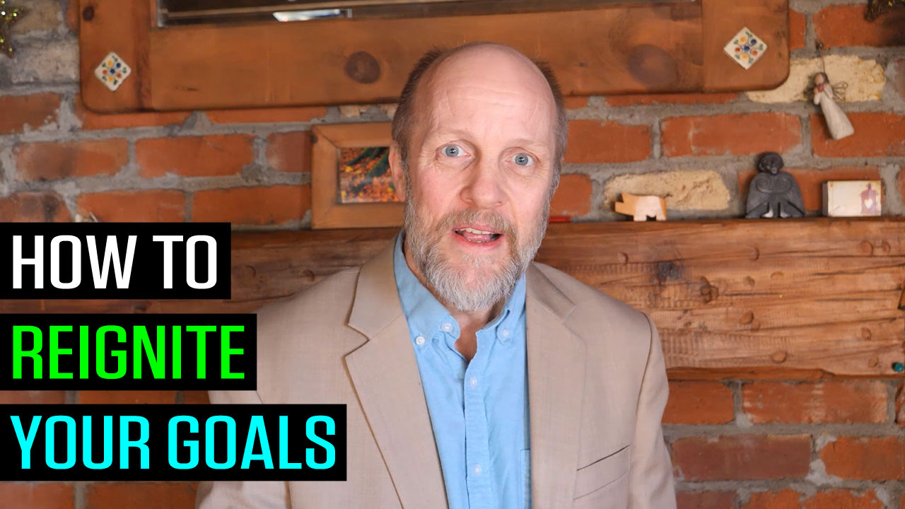 How to Reignite Your Goals