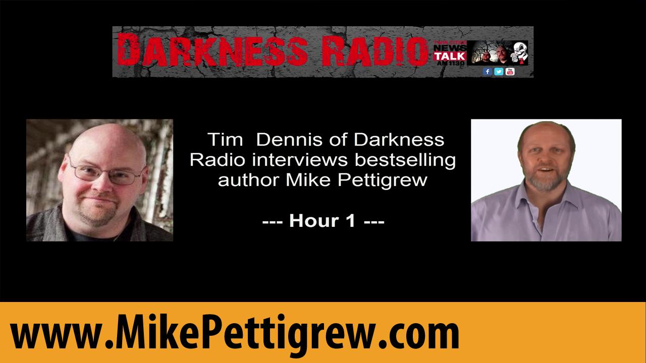 Darkness Radio Interviews Mike Pettigrew - Hour 1