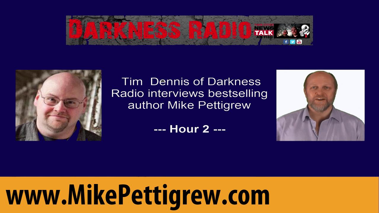 Darkness Radio Interviews Mike Pettigrew - Hour 2